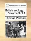 British Zoology. ... Volume 3 of 4 by Thomas Pennant (Paperback / softback, 2010)