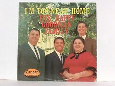HAPPY GOODMAN FAMILY I'M TOO NEAR HOME Vinyl LP Canaan CAS-9613 stereo NM