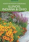 Illinois, Indiana & Ohio Month-by-Month Gardening: What to Do Each Month to Have a Beautiful Garden All Year by Beth Botts (Paperback, 2016)