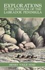 Explorations in the Interior of the Labrador Peninsula by Henry Youle Hind (Paperback, 2007)