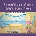 Something's Amiss with Miss Priss by Melissa Bailey Slater (Paperback / softback, 2013)