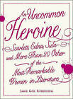 An Uncommon Heroine: Scarlett, Edna, Sula--and More Than 20 Other of the Most Remarkable Women in Literature by Jamie Cox Robertson (Paperback, 2010)
