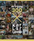 300 x Karlsruhe (2015, Taschenbuch)