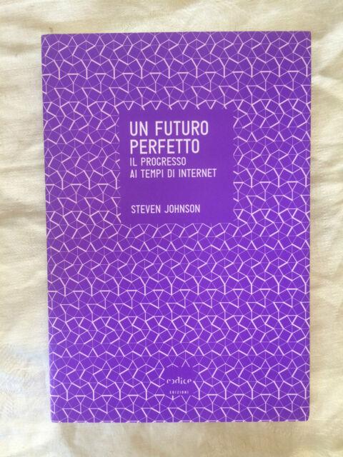 Un futuro perfetto Il progresso ai tempi di internet - S. Johnson - codice 2013