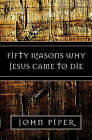 Fifty Reasons Why Jesus Came to Die by John Piper (Paperback, 2006)