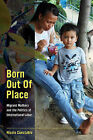 Born out of Place: Migrant Mothers and the Politics of International Labor by Nicole Constable (Paperback, 2014)