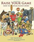 Raise Your Game: How to Speak Fluent Sport by Ian Valentine (Hardback, 2016)