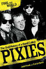 Fool the World: The Oral History of a Band Called  Pixies by Josh Frank, Caryn Ganz (Paperback, 2008)