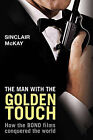 The Man with the Golden Touch: How the Bond Films Conquered the World by Sinclair McKay (Hardback, 2010)