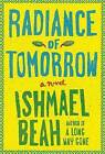 Radiance of Tomorrow by Ishmael Beah (Paperback, 2015)