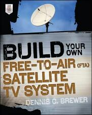 Build Your Own Free-to-Air (FTA) Satellite TV System by Dennis C. Brewer...
