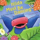Hilda Must be Dancing by Karma Wilson (Other book format, 2004)