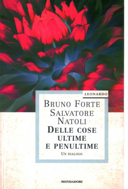 Delle cose ultime e penultime - Bruno Forte,Salvatore Natoli (Mondadori) [1997]