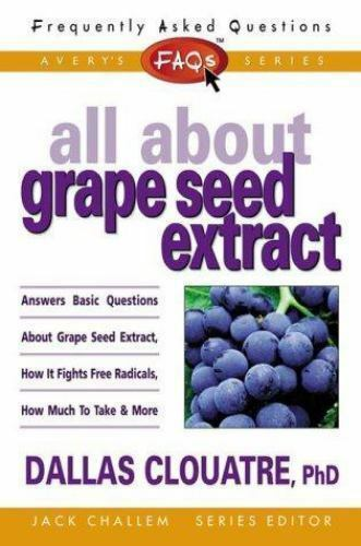FAQs All about Grape Seed Extract (Freqently Asked Questions) by Clouatre, Dalla