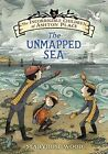 The Incorrigible Children of Ashton Place: Book V: The Unmapped Sea by Maryrose Wood (Hardback, 2015)
