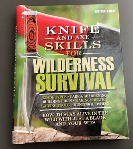 Knife and Axe Skills for Wilderness Survival: How to Stay Alive In The Wild