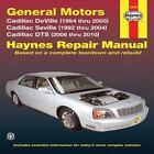 Haynes Repair Manual: General Motors Cadillac Deville (1994 Thru 2005) Cadillac Seville (1992 Thru 2004) Cadillac DTS (2006 Thru 2010) by Max Haynes (2010, Paperback)