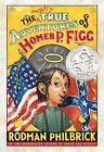 The Mostly True Adventures of Homer P. Figg by Rodman Philbrick (Hardback, 2009)