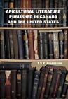 Apicultural Literature Published in Canada and the United States by T S Johansson (Paperback / softback, 2012)