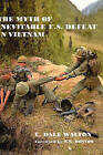The Myth of Inevitable US Defeat in Vietnam by Dale Walton (Hardback, 2002)
