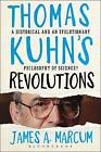 Thomas Kuhn's Revolutions: A Historical and an Evolutionary Philosophy of Science? by James A. Marcum (Paperback, 2015)
