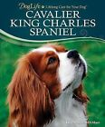 DogLife Ser.: Cavalier King Charles Spaniel by Loren Spiotta-DiMare (2011, Hardcover)