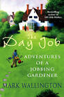 The Day Job: Adventures of a Jobbing Gardener by Mark Wallington (Paperback, 2006)