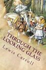 Through the Looking Glass: Illustrated by Lewis Carroll (Paperback / softback, 2016)