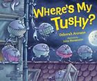 Where's My Tushy? by Deborah Aronson (Hardback, 2014)