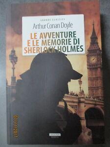 ARTHUR CONAN DOYLE - LE AVVENTURE E LE MEMORIE DI SHERLOCK HOLMES