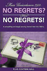 No Regrets? No Regrets!: A Compelling and Deeply Moving Memoir from the 1950's by Plus Conteen Hall (Paperback / softback, 2011)
