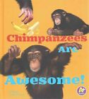 Chimpanzees Are Awesome! by Megan C Peterson (Hardback, 2015)
