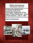 A Discourse Delivered at Hopkinton Before the Honorable Legislature of the State of New-Hampshire: At the Annual Election, June 4, 1807. by Nathan Bradstreet (Paperback / softback, 2012)