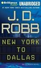 New York to Dallas by J D Robb (CD-Audio, 2014)