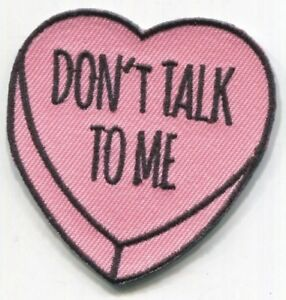 Iron On FREE SHIPPING! Embroidered Patch CANDY HEART Don/'t Talk To Me