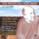 A.L. Lloyd - Ten Thousand Miles Away (English & Australian Folk Songs, 2008)