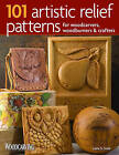 101 Artistic Relief Patterns for Woodcarvers, Woodburners and Crafters by Lora S. Irish (Paperback, 2009)