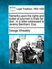 Remarks Upon the Rights and Duties of Jurymen in Trials for Libel: In a Letter Addressed to Jeremy Bentham, Esq. by George Wheatley (Paperback / softback, 2010)