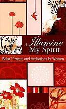 Illumine My Spirit : Bahá'í Prayers and Meditations for Women (2008, Paperback)