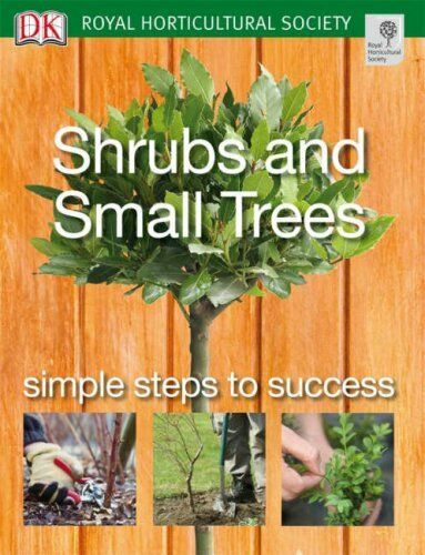 Shrubs and Small Trees: Simple steps to success (RHS Simple Steps to Success) B
