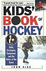 Kids' Book of Hockey : Skills, Strategies, Equipment, and the Rules of the Game by John Sias (2000, Paperback)