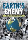 Earth's Enemy a Satire on the Present from the Future: A Satire on the Present from the Future by Barry C Kent (Hardback, 2013)