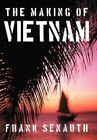 The Making of Vietnam 9781477213124 by Frank Senauth Hardcover