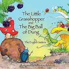 Story Time for Kids with NLP by the English Sisters: The Little Grasshopper and the Big Ball of Dung by Violeta Zuggo, Jutka Zuggo (Paperback, 2013)