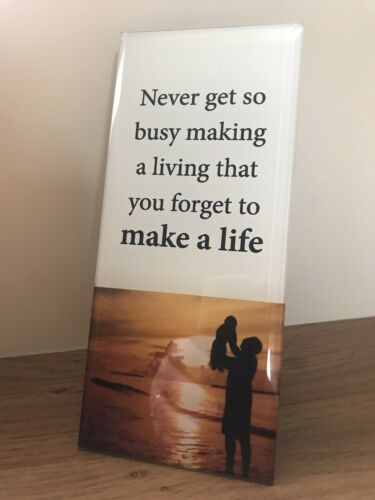 Free Standing Glass Plaques ~ Life Quotes ~ NEVER GET SO BUSY...