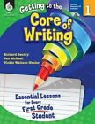 Getting to the Core of Writing, Level 1: Essential Lessons for Every First Grade Student by Dr Richard Gentry, Jan McNeal, Vickie Wallace-Nesler (Mixed media product, 2012)