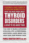 What You Must Know About Thyroid Disorders & What to Do About Them: Your Guide to Treating Autoimmune Dysfunction, Hypo- and Hyperthyroidism, Mood... Loss, Weight Issues, Celiac Disease & More by Pamela Wartian Smith (Paperback, 2016)