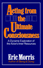 Acting from the Ultimate Consciousness by Eric Morris (Paperback, 1988)