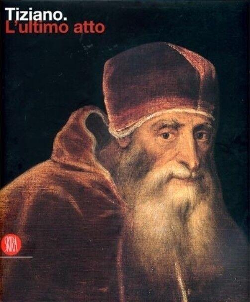 Tiziano L'Ultimo Atto (rilegato) Skira 2007 a cura di Lionello Puppi