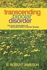 Transcending Bipolar Disorder: My Own True Story of Recovery from Mental Illness by B Robert Jameson (Hardback, 2012)